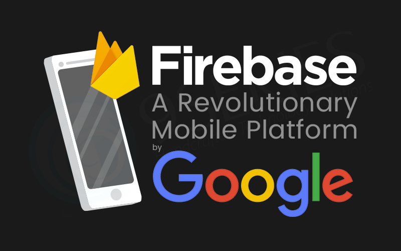Firebase - A Revolutionary Mobile Platform by Google