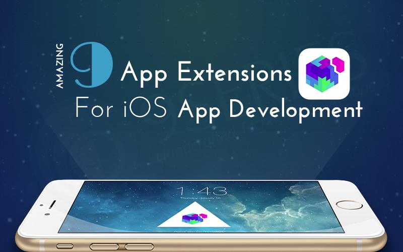 Amazing 9 App Extensions for iOS App development