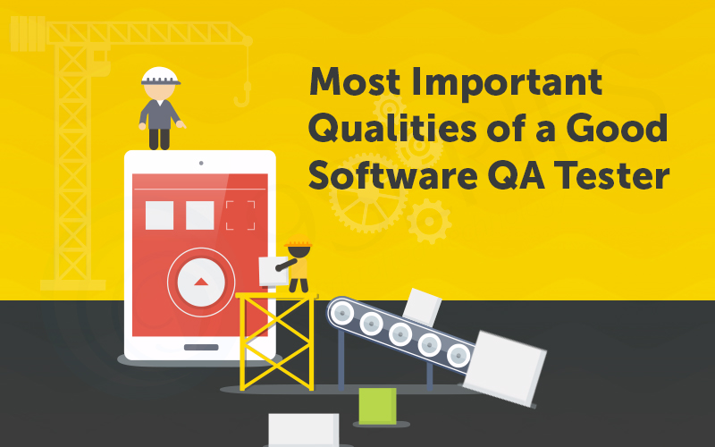 Most Important Qualities of a Good Software QA Tester