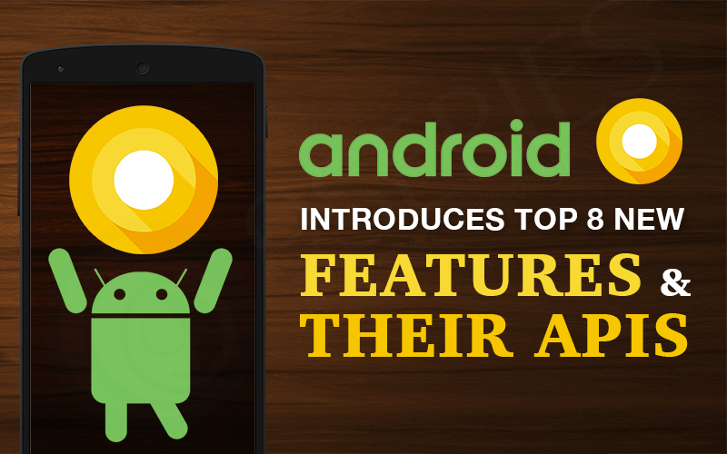 Android-O-introduces-top-8-new-features-&-their-APIs