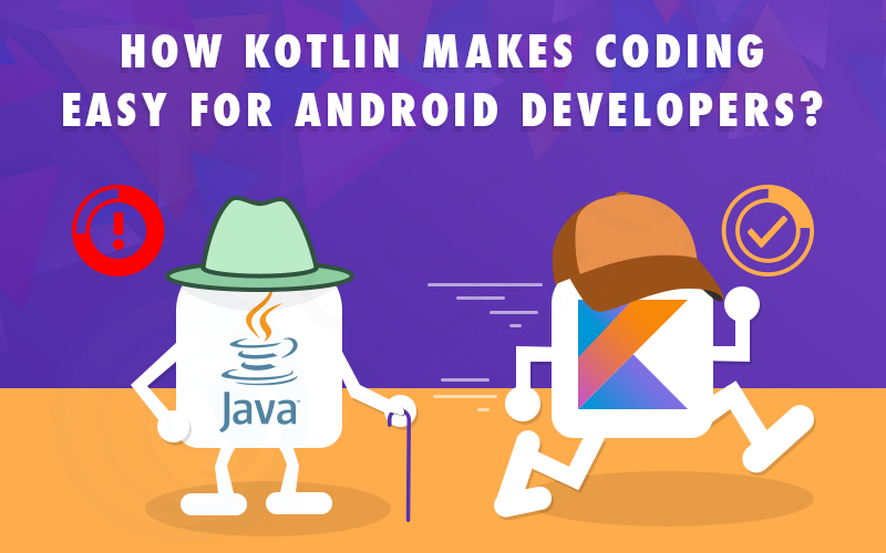 How Kotlin Makes Coding Easy For Android Developers?