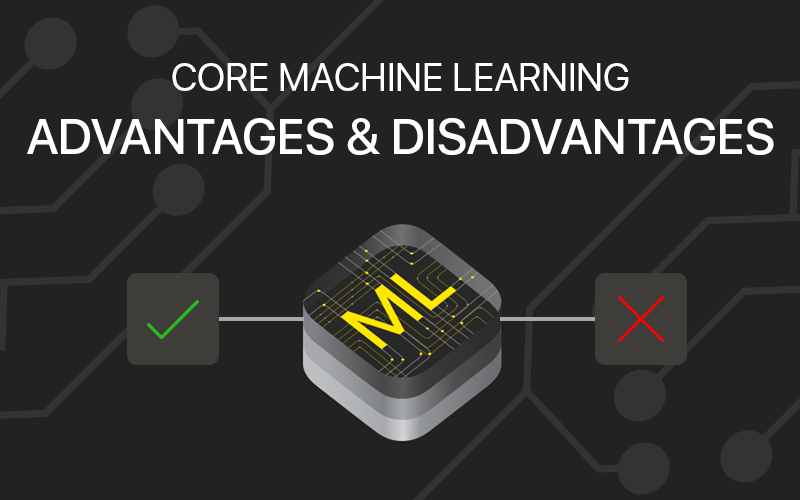 Core Machine Learning- Advantages & Disadvantages - 9series Soluitons