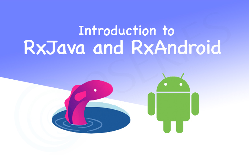 Introduction to RxJava and RxAndroid 9series solutions