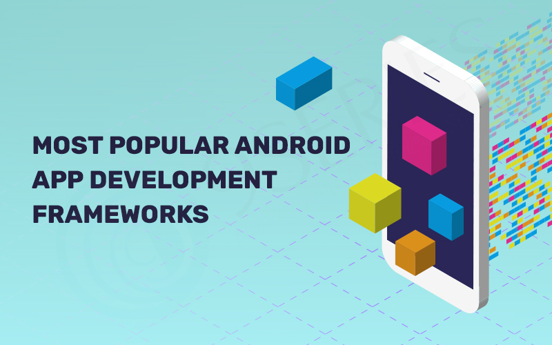Most Popular Android Application Development Frameworks