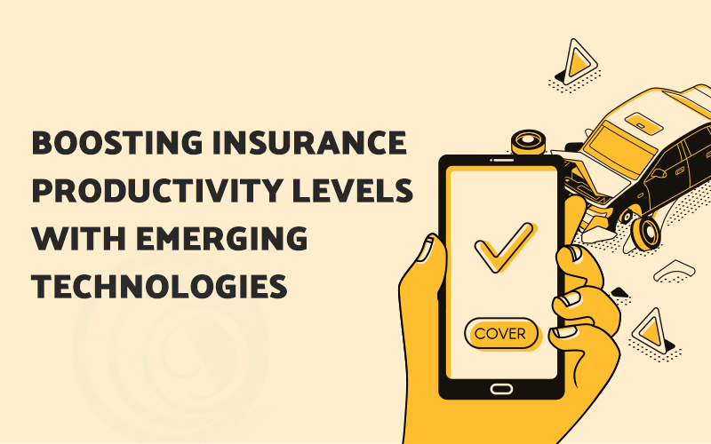 Boosting Insurance Productivity Levels with Emerging Technologies