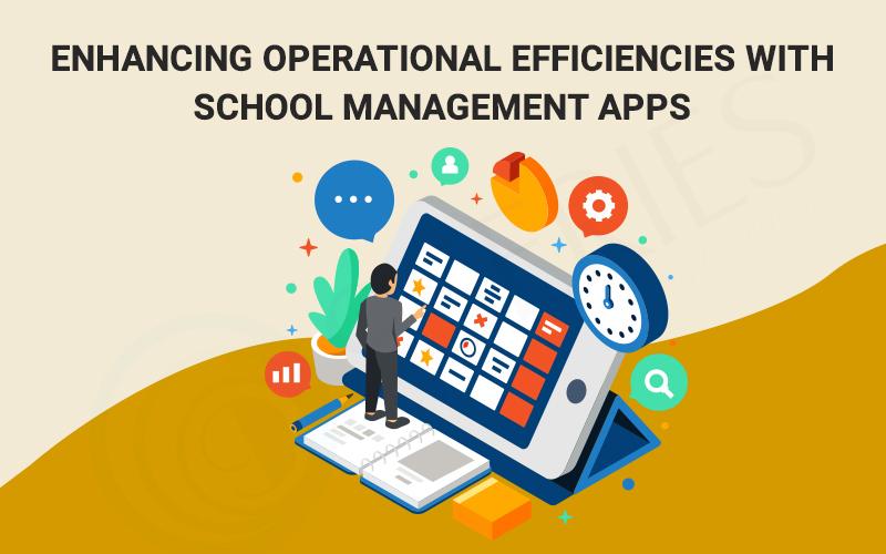 Enhancing Operational Efficiencies with School Management Apps