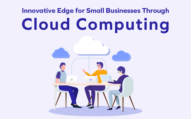 Innovative Edge for Small Businesses Through Cloud Computing