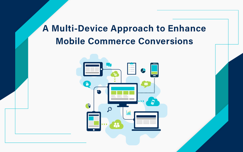 A Multi-Device Approach to Enhance Mobile Commerce Conversions