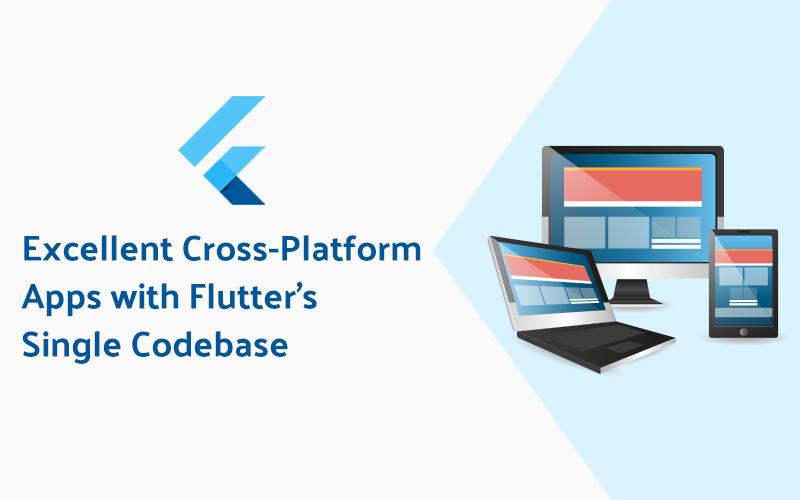 Excellent Cross-Platform Apps with Flutter's Single Codebase