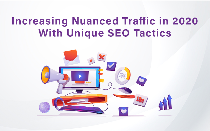 Increasing Nuanced Traffic in 2020 With Unique SEO Tactics