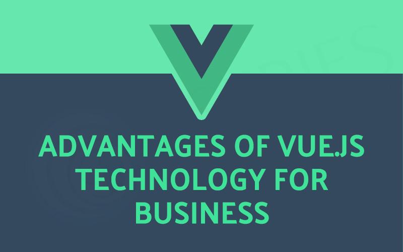 Advantages of Vue.JS Technology for Business