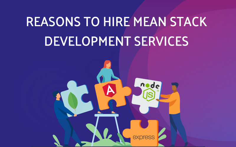 Reasons to Hire Mean Stack Development Services