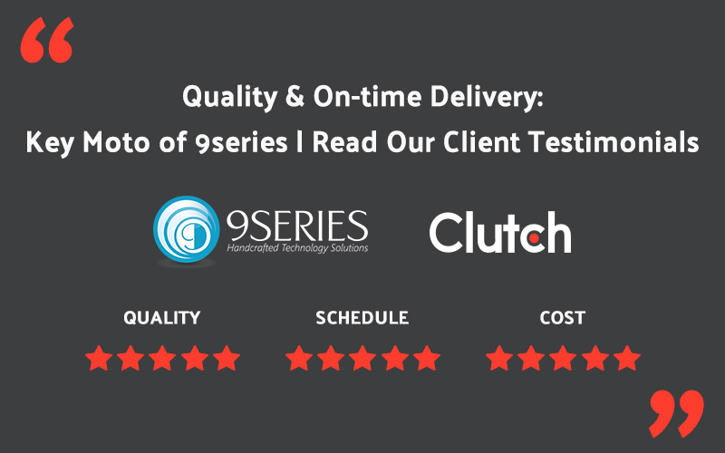 Quality & On-time Delivery: Key Moto of 9series | Read Our Client Testimonials