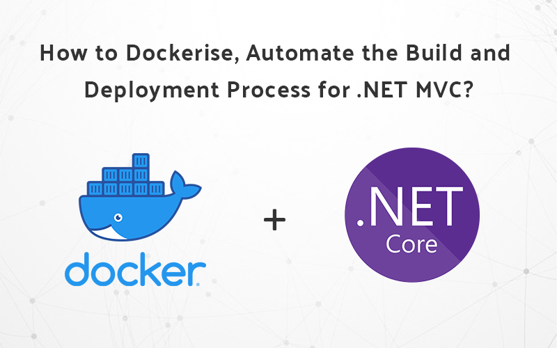 How to Dockerise, Automate the Build and Deployment Process for .NET MVC