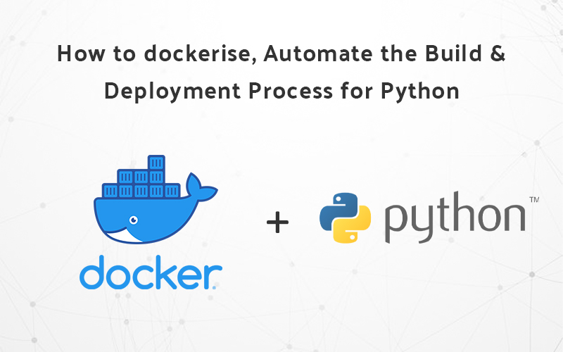 How to Dockerize, Automate the build and deployment process for Python(Django)??