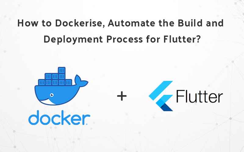 How to Dockerize, Automate the Build and Deployment Process for Flutter?