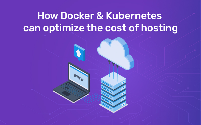 How Docker & Kubernetes can optimize the cost of hosting