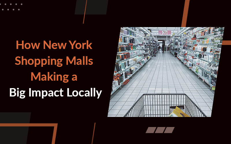 How New York Shopping malls Making a Significant Impact Locally